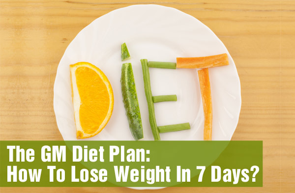 GM Diet – How To Lose Weight in 7 Days ?